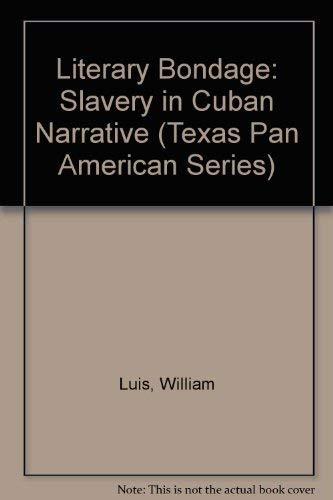 Literary Bondage: Slavery in Cuban Narrative (Texas Pan American Series): Luis, William