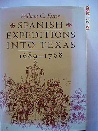 Spanish Expeditions Into Texas 1689-1768: Foster, William C.