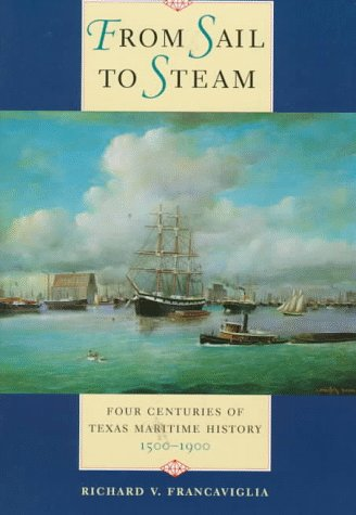From Sail to Steam : Four Centuries of Texas Maritime History, 1500-1900