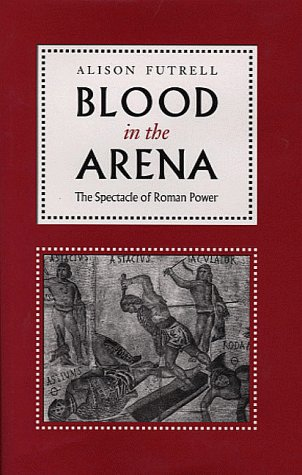 9780292725041: Blood in the Arena: The Spectacle of Roman Power