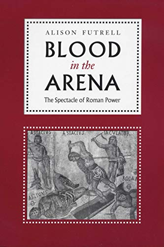 9780292725232: Blood in the Arena: The Spectacle of Roman Power