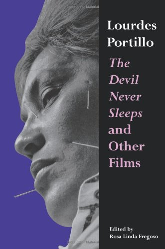 9780292725249: Lourdes Portillo: The Devil Never Sleeps and Other Films (Chicana Matters Series)