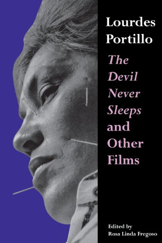 9780292725256: Lourdes Portillo: The Devil Never Sleeps and Other Films (Chicana Matters Series)