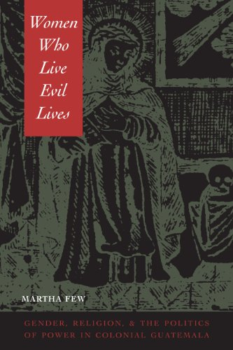 9780292725492: Women Who Live Evil Lives: Gender, Religion, and the Politics of Power in Colonial Guatemala, 1650-1750