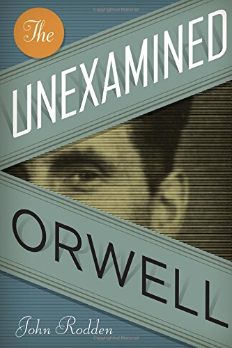 9780292725584: The Unexamined Orwell (Literary Modernism Series)