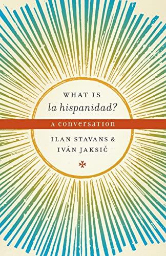 What is la hispanidad? A conversation.: Stavans, Ilan.
