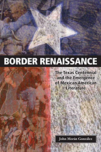 9780292725799: Border Renaissance: The Texas Centennial and the Emergence of Mexican American Literature (CMAS History, Culture, & Society Series)