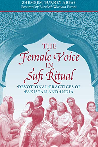 The Female Voice in Sufi Ritual: Devotional Practices of Pakistan and India: Shemeem Burney Abbas