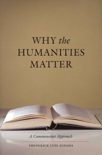 Why the Humanities Matter: A Commonsense Approach: Frederick Luis Aldama