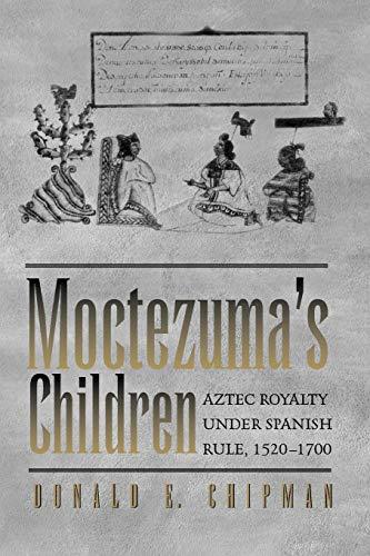 9780292725973: Moctezuma's Children: Aztec Royalty under Spanish Rule, 1520–1700
