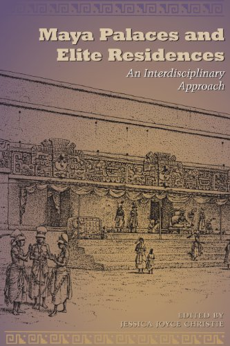 Maya Palaces and Elite Residences: An Interdisciplinary Approach