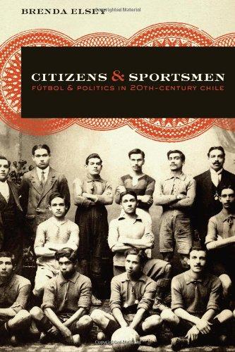 9780292726307: Citizens and Sportsmen: Futbol and Politics in Twentieth-Century Chile
