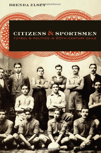 9780292726307: Citizens and Sportsmen: Fútbol and Politics in Twentieth-Century Chile