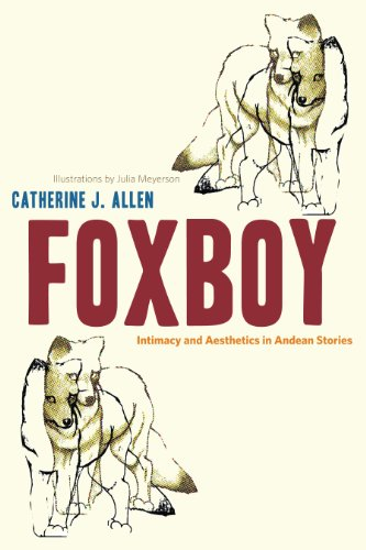 Foxboy: Intimacy and Aesthetics in Andean Stories: Allen, Catherine J.;