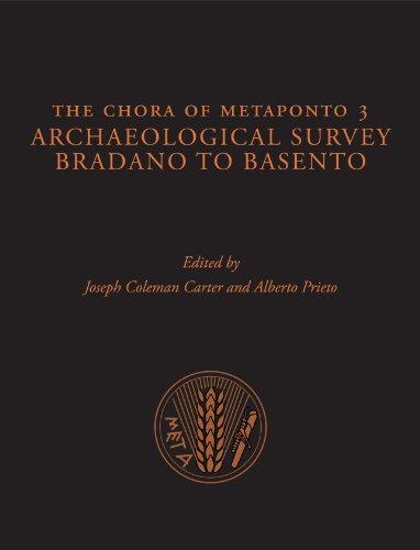 The Chora of Metaponto: Archaeological Survey--Bradano to Basento: Vol 3: Carter, Joseph Coleman (...