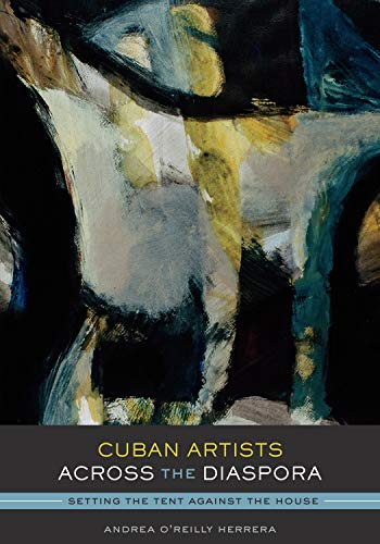 9780292726956: Cuban Artists Across the Diaspora: Setting the Tent Against the House (Joe R. and Teresa Lozano Long Series in Latin American and Latino Art and Culture)