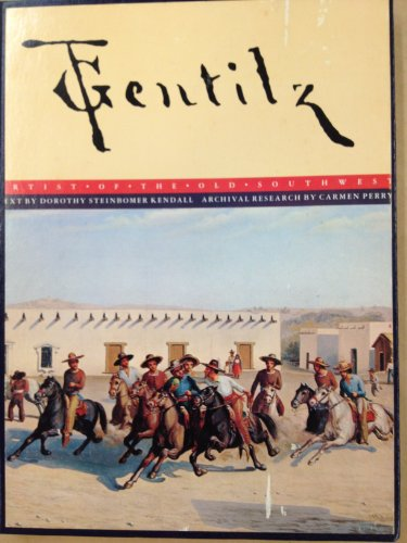 Gentilz:Artist of the Old Southwest: Artist of the Old Southwest: Gentilz, Theodore; Perry, Carmen;...
