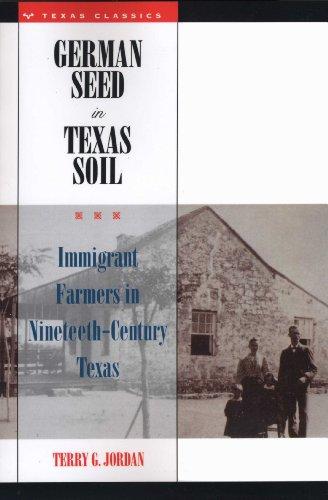 German Seed in Texas Soil: Immigrant Farmers in Nineteenth-Century Texas: Jordan, Terry G.