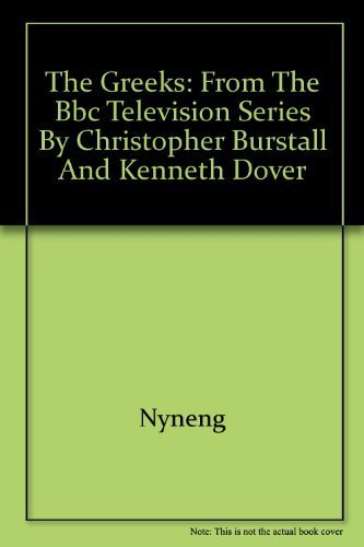 9780292727236: The Greeks: From the BBC television series by Christopher Burstall and Kenneth Dover