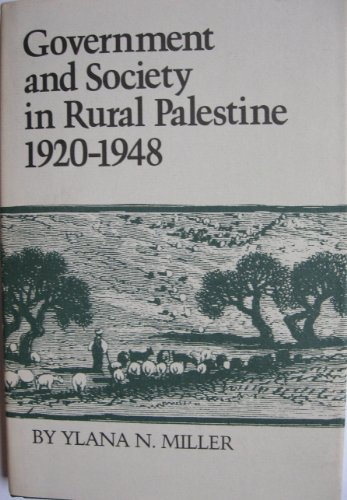 Government and Society in Rural Palestine 1920-1948: Miller, Ylana N.
