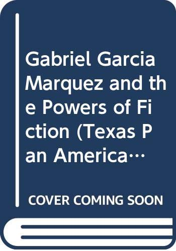 9780292727403: Gabriel Garcia Marquez and the Powers of Fiction (Texas Pan American Series)