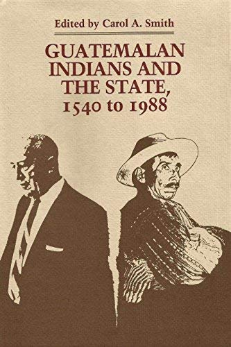 Guatemalan Indians and the State: 1540 To 1988 (Symposia on Latin America Series): Carol A. Smith