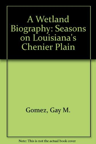 A Wetland Biography: Seasons on Louisianas Chenier Plain