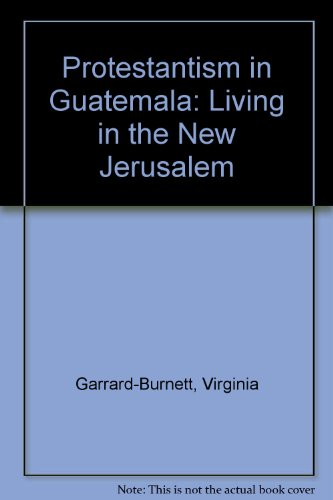 9780292728165: Protestantism in Guatemala: Living in the New Jerusalem