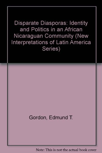 Disparate Diasporas: Identity and Politics in an African Nicaraguan Community (New Interpretations ...