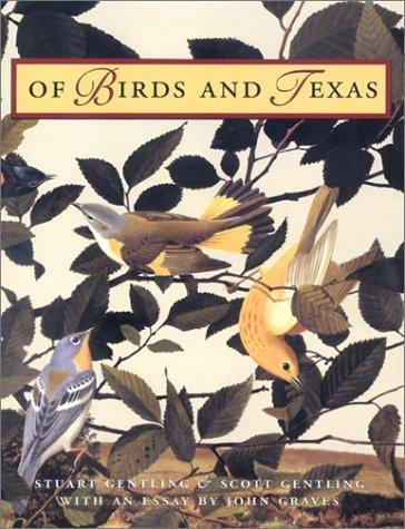Of Birds and Texas: Gentling, Scott; Gentling, Stuart; Graves, John