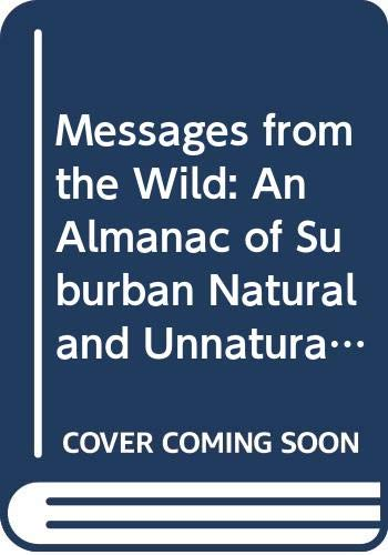 9780292728370: Messages from the Wild: An Almanac of Suburban Natural and Unnatural History