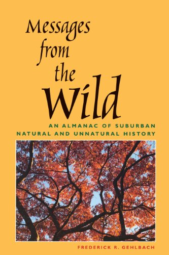 9780292728387: Messages from the Wild: An Almanac of Suburban Natural and Unnatural History