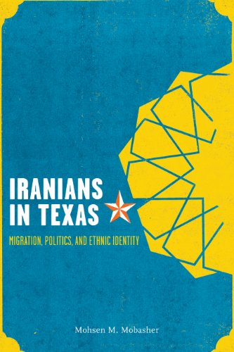 Iranians in Texas: Migration, Politics, and Ethnic Identity: Mobasher, Mohsen M.