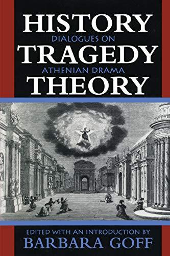 9780292728653: History, Tragedy, Theory: Dialogues on Athenian Drama