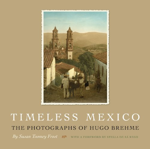 9780292728783: Timeless Mexico: The Photographs of Hugo Brehme (Southwestern and Mexican Photography Series)