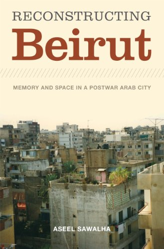 9780292728813: Reconstructing Beirut: Memory and Space in a Postwar Arab City