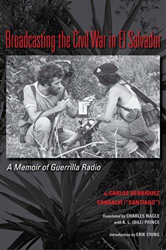 9780292728950: Broadcasting the Civil War in El Salvador: A Memoir of Guerrilla Radio (Llilas Translations from Latin America Series)
