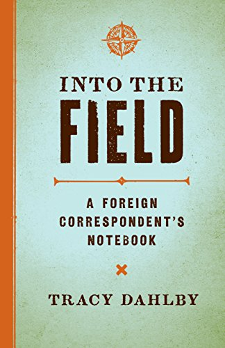 9780292729131: Into the Field: A Foreign Correspondent's Notebook