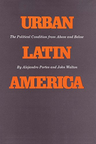 Urban Latin America: The Political Condition from Above and Below (The Texas Pan American Series) (0292729618) by Alejandro Portes; John Walton