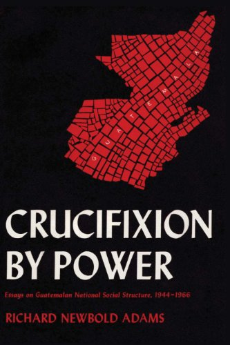 9780292729681: Crucifixion by Power: Essays on Guatemalan National Social Structure, 1944–1966