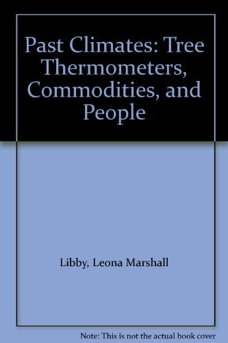 Past Climates: Tree Thermometers, Commodities, and People: Leona Marshall Libby
