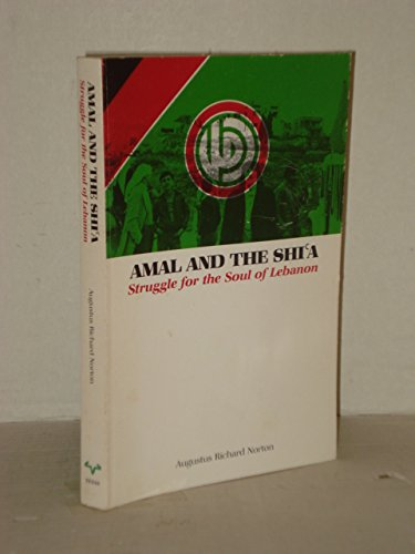 Amal and the Shi'a: Struggle for the Soul of Lebanon: Norton, Augustus Richard