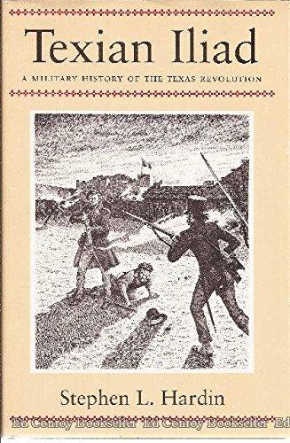 Texian Iliad: A Military History of the Texas Revolution: Hardin, Stephen L.
