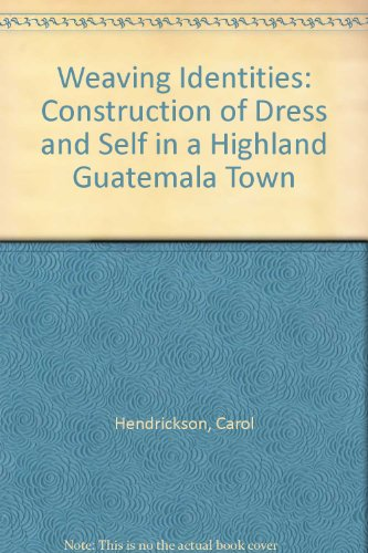 9780292730991: Weaving Identities: Construction of Dress and Self in a Highland Guatemala Town
