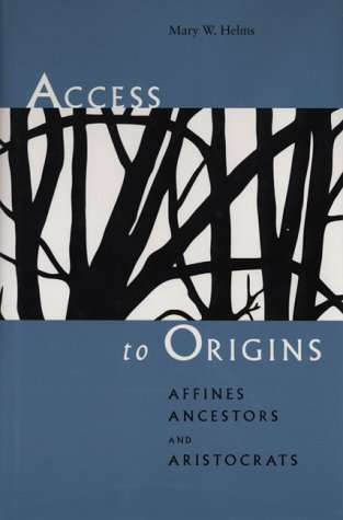 Access to Origins: Affines, Ancestors, and Aristocrats: Mary W. Helms