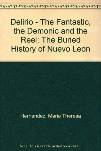 9780292731295: Delirio: The Fantastic, the Demonic, and the Reel : The Buried History of Nuevo Leon