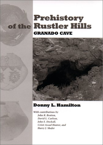 9780292731417: Prehistory of the Rustler Hills : Granado Cave (Texas Archaeology and Ethnohistory Series