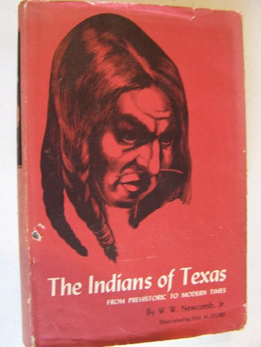 The Indians of Texas: From Prehistoric to Modern Times: Newcomb, W. W., Jr.