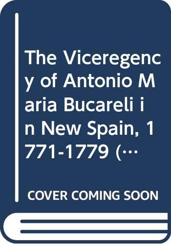 9780292734258: The Viceregency of Antonio Maria Bucareli in New Spain, 1771-1779 (Texas Pan American Series)