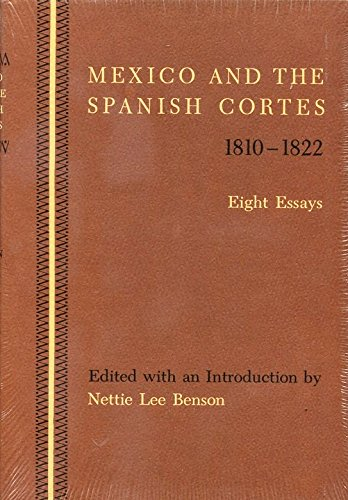 Mexico and the Spanish Cortes, 1810-1822: Eight Essays. Latin American Monographs, No. 5.